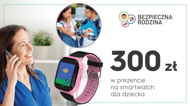Bezpieczna rodzina - 300 zł w prezencie na smartwatch dla dziecka