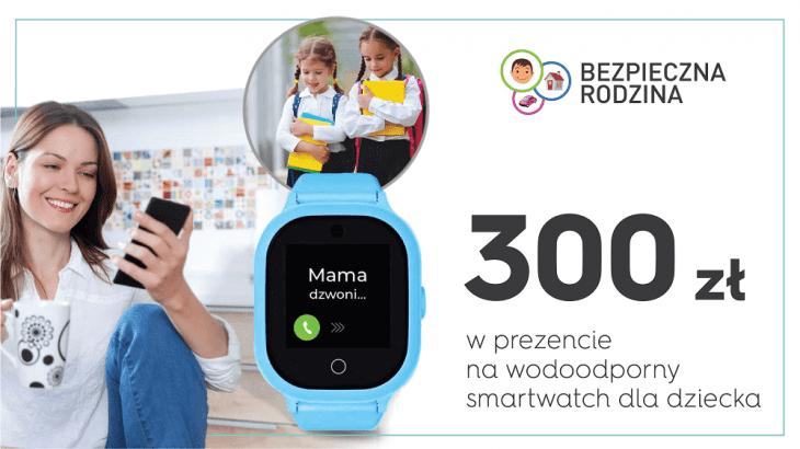 Bezpieczna rodzina - 300 zł w prezencie na wodoodporny smartwatch dla dziecka